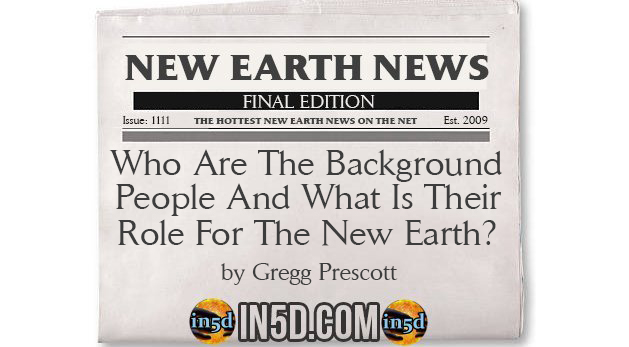 New Earth News - Who Are The Background People And What Is Their Role For The New Earth?