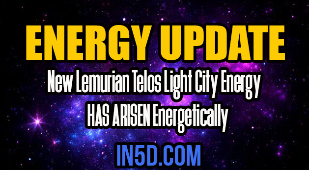 Energy Update - New Lemurian Telos Light City Energy HAS ARISEN Energetically