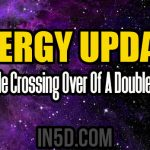 Energy Update – A Double Crossing Over Of A Double Abyss