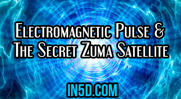 Electromagnetic Pulse & The Secret Zuma Satellite