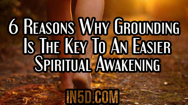 6 Reasons Why Grounding Is The Key To An Easier Spiritual Awakening