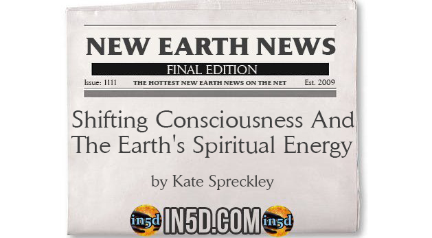 New Earth News- Shifting Consciousness And The Earth's Spiritual Energy