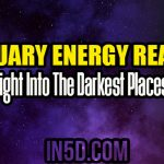 February Energy Reading – Shine Light Into The Darkest Places Of Self
