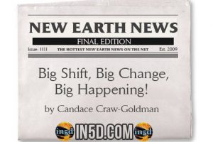 New Earth News- Big Shift, Big Change, Big Happening!