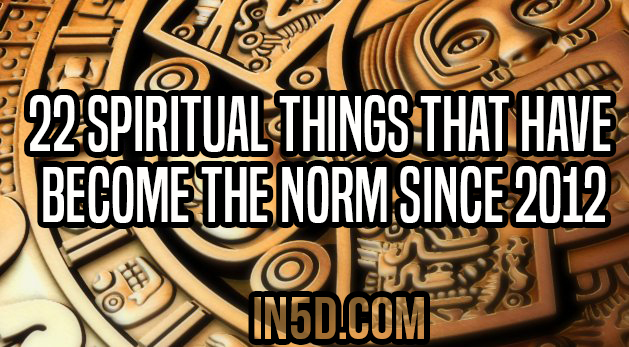 22 Spiritual Things That Have Become The Norm Since 2012