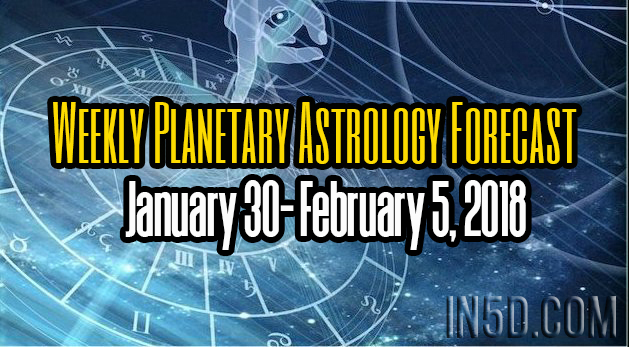 Weekly Planetary Astrology Forecast January 30- February 5, 2018