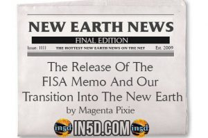 New Earth News – The Release Of The FISA Memo And Our Transition Into The New Earth