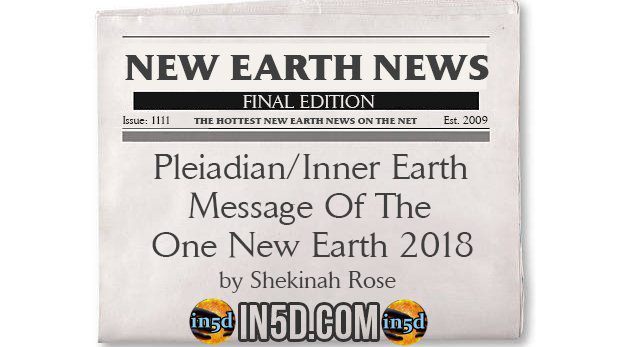New Earth News - Pleiadian/Inner Earth Message Of The One
