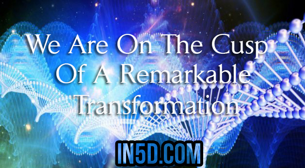 We Are On The Cusp Of A Remarkable Transformation!