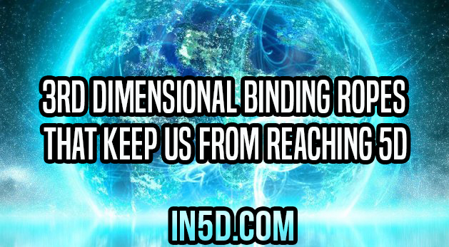 3rd Dimensional Binding Ropes That Keep Us From Reaching 5D