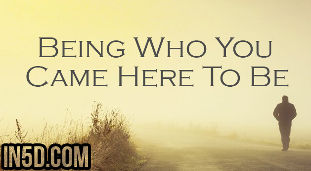 Being Who You Came Here To Be