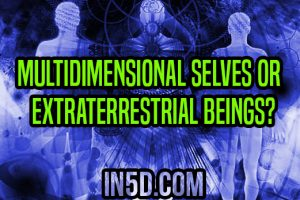 Multidimensional Selves Or Extraterrestrial Beings?