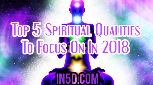 The Top 5 Spiritual Qualities To Focus On In 2018