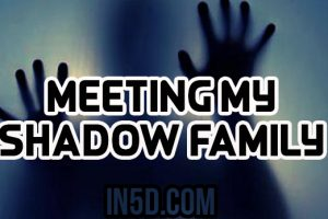 Meeting My Shadow Family