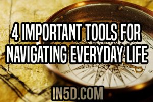 4 Important Tools For Navigating Everyday Life
