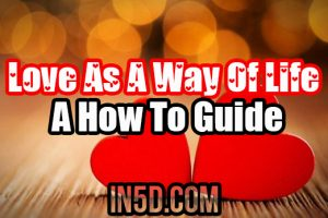 Love As A Way Of Life: A How To Guide