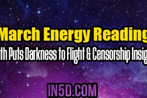 March Energy Reading: Truth Puts Darkness to Flight & Censorship Insights