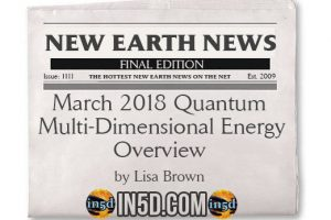New Earth News –  March 2018 Quantum Multi-Dimensional Energy Overview