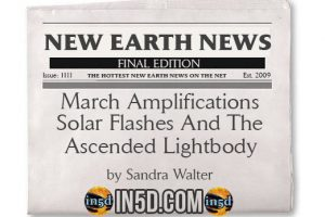 New Earth News – March Amplifications- Solar Flashes And The Ascended Lightbody
