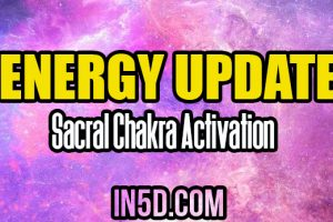 Energy Update – Sacral Chakra Activation
