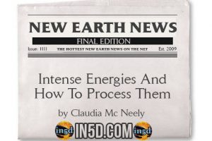 New Earth News- Intense Energies And How To Process Them