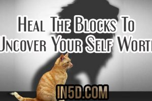 Heal The Blocks To Uncover Your Self Worth