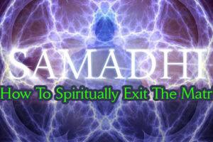 Samadhi – How To Spiritually Exit The Matrix