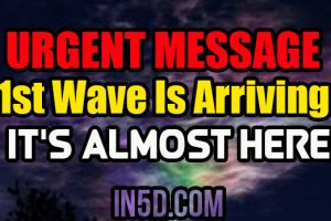 Urgent Message: 1st Wave Is Arriving… It's Almost Here