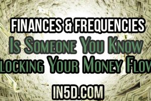 Finances & Frequencies: Is Someone You Know Blocking Your Money Flow?
