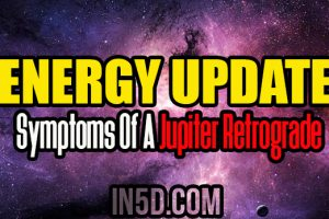 Energy Update – Symptoms Of A Jupiter Retrograde