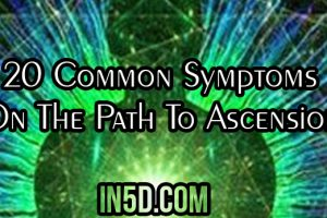 20 Common Symptoms On The Path To Ascension