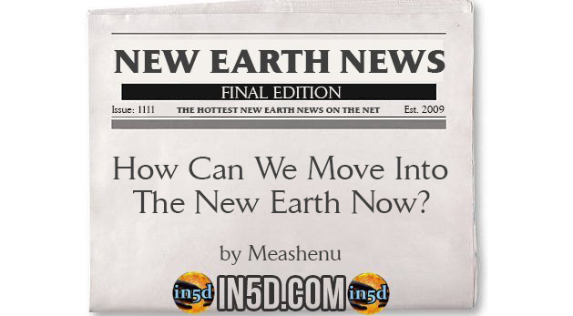New Earth News - How Can We Move Into The New Earth Now?