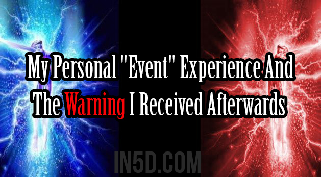 """My Personal """"Event"""" Experience And The Warning I Received Afterwards"""