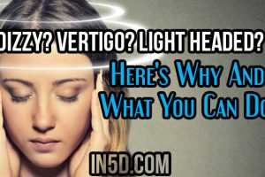 Dizzy? Vertigo? Light Headed? Here's Why And What You Can Do!