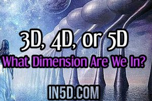 3D, 4D, or 5D – What Dimension Are We In?