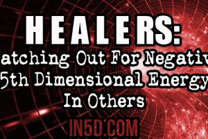 Healers: Watching Out For Negative 5th Dimensional Energy In Others
