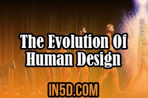The Evolution Of Human Design
