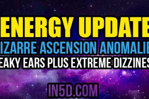 ENERGY UPDATE – Bizarre Ascension Anomalies – Leaky Ears PLUS Extreme Dizziness!