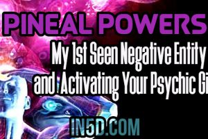 Pineal Powers: My 1st Seen Negative Entity & Activating Your Psychic Gifts