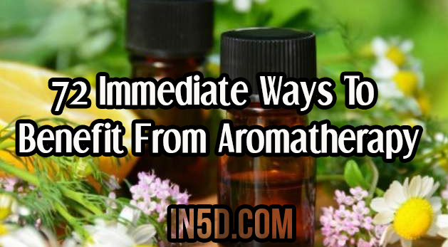 72 Immediate Ways To Benefit From Aromatherapy Today