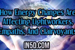 How Energy Changes Are Affecting Lightworkers, Empaths, And Clairvoyants