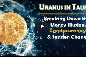 Uranus in Taurus: Breaking Down the Money Illusion, Cryptocurrency & Sudden Change