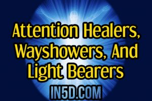 Attention Healers, Wayshowers, And Light Bearers
