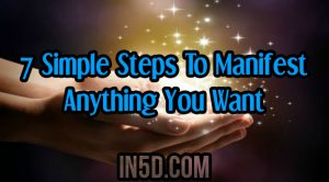 7 Simple Steps To Manifest Anything You Want