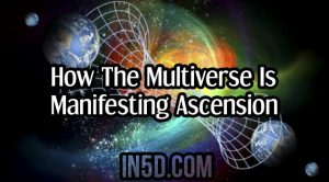 How The Multiverse Is Manifesting Ascension