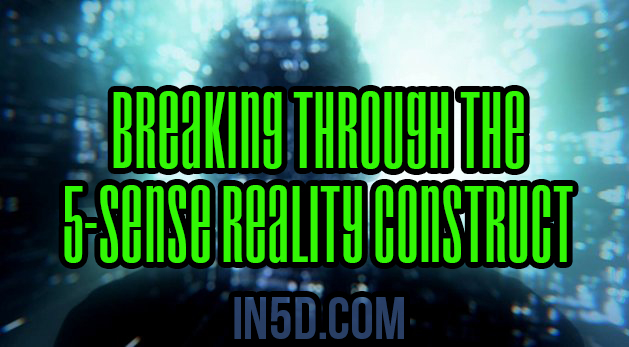 Breaking Through The 5-Sense Reality Construct