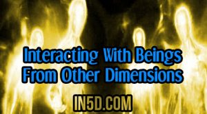 Interacting With Beings From Other Dimensions