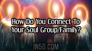 How Do You Connect To Your Soul Group/Family?