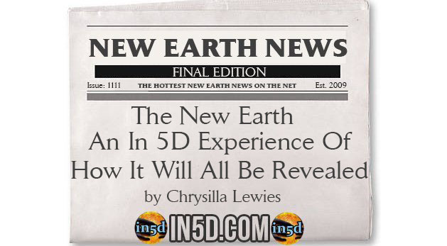 New Earth News - The New Earth - An In 5D Experience Of How It Will All Be Revealed