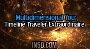 Multidimensional You; Timeline Traveler Extraordinaire